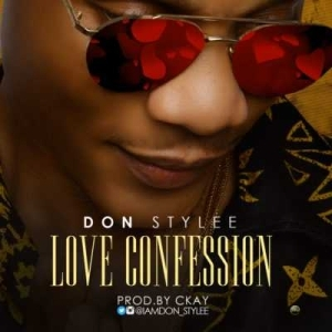 """Don Stylee - """"Love Confession"""" (Prod. By Ckay)"""